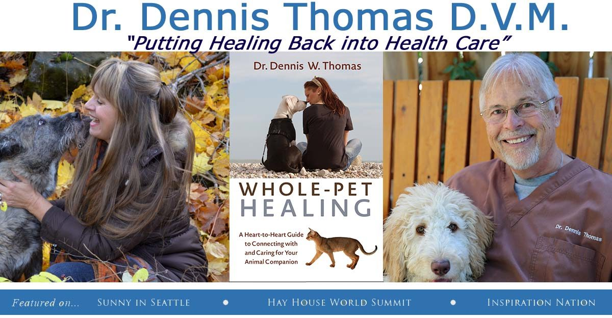 DR. DENNIS THOMAS D.V.M. | Putting Healing Back into Healthcare | Heart to Heart Holistic Care for Pets